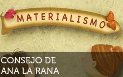 Ana la rana: Materialismo