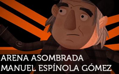 Los Artistonautas: Manuel Espínola Gómez - Arena asombrada (Parábola silvestre)