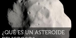 Qué es un asteroide peligroso