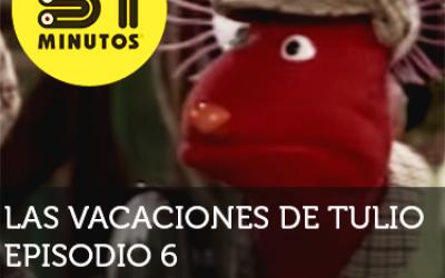 31 Minutos Vacaciones de Tulio Ep - 6