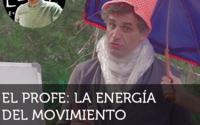 El profe: La energía del movimiento